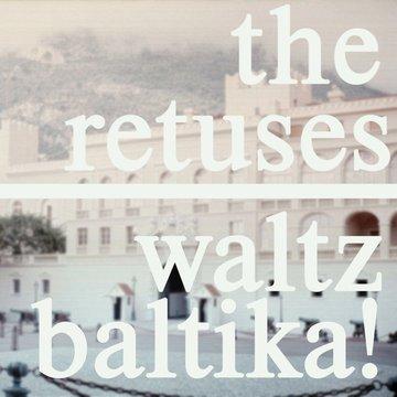 Waltz Baltika! The Retuses
