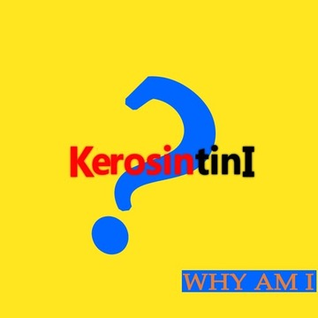 Why am I KerosintinI