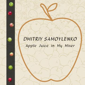 Apple Juice in My Mixer Dmitriy Samoylenko