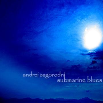 submarine blues Andrei Zagorodni