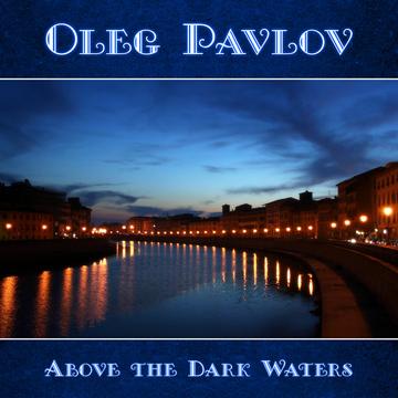 Above the Dark Waters Oleg Pavlov