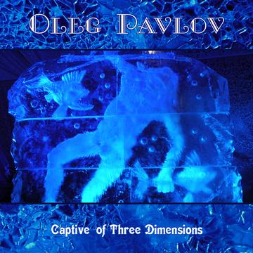 Captive of Three Dimensions Oleg Pavlov