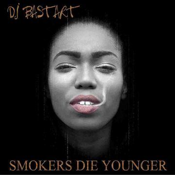 SMOKERS DIE YOUNGER DJBASTART - ENDOFDAYZ