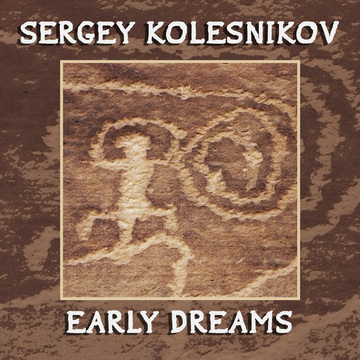 Early Dreams Sergey Kolesnikov