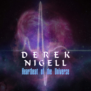 Heartbeat of the Universe Derek Nigell
