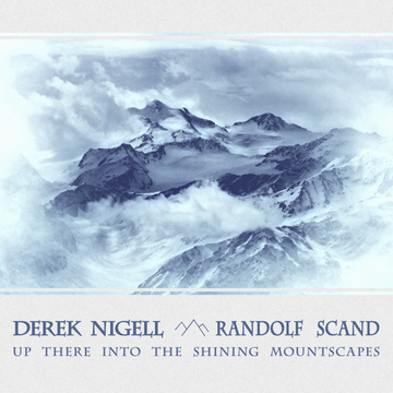 Up There Into the Shining Mountscapes Derek Nigell & Randolf Scand